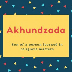 Akhundzada Name Meaning Son of a person learned in religious matters