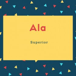 Ala Name Meaning Superior