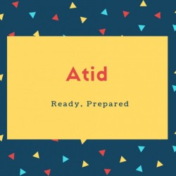 Atid Name Meaning Ready, Prepared