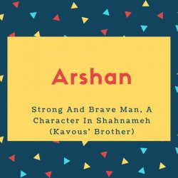 Arshan Name Meaning Strong And Brave Man, A Character In Shahnameh (Kavous' Brother)