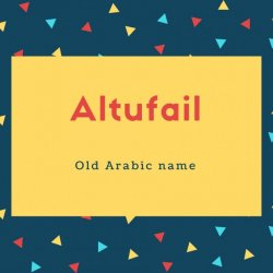 Altufail Name Meaning Old Arabic name