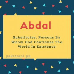 Abdal name meaning Substitutes, Persons By Whom God Continues The World In Existence .