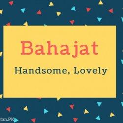 Bahajat Name Meaning Handsome, Lovely Brave. Bold.