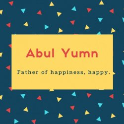 Abul Yumn Name Meaning Father of happiness, happy.