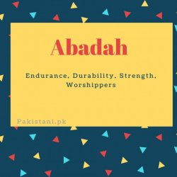 Abadah name meaning Endurance, Durability, Strength, Worshippers.