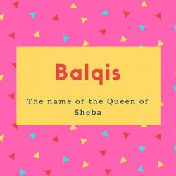 Balqis Name Meaning The name of the Queen of Sheba