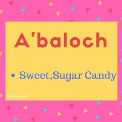 A'baloch meaning Sweet , Sugar Candy.