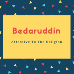 Bedaruddin Name Meaning Attentive To The Religion