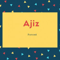 Ajiz Name Meaning forced