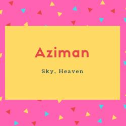 Aziman Name Meaning Sky, Heaven