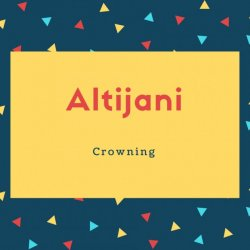 Altijani Name Meaning Crowning
