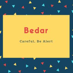 Bedar Name Meaning Careful, Be Alert
