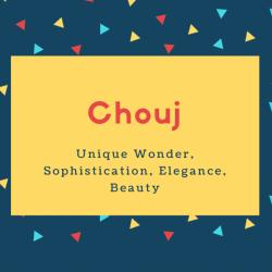 Chouj Name Meaning Unique Wonder, Sophistication, Elegance, Beauty