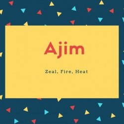 Ajim Name Meaning Zeal, Fire, Heat