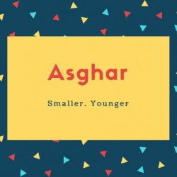 Asghar Name Meaning Smaller. Younger