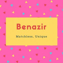 Benazir Name Meaning Matchless, Unique