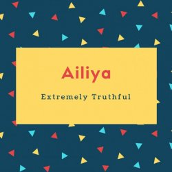 Ailiya Name Meaning Extremely Truthful