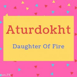 Aturdokht name Meaning Daughter Of Fire.