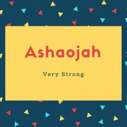 Ashaojah Name Meaning Very Strong