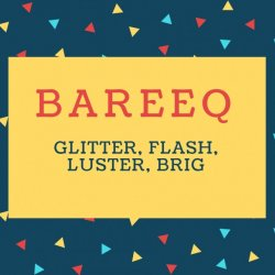 Bareeq Name meaning Glitter, flash, luster, brig.