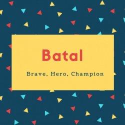 Batal Name Meaning Brave, Hero, Champion