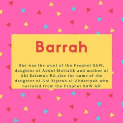 Barrah Name Meaning She was the wunt of the Prophet SAW, daughter of Abdul Muttalib