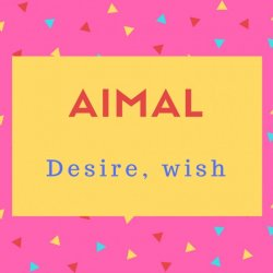 Aimal Name Meaning Desire, wish.