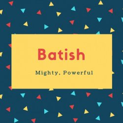 Batish Name Meaning Mighty, Powerful