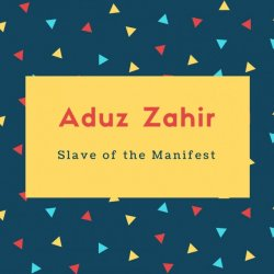 Aduz Zahir Name Meaning Slave of the Manifest