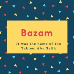 Bazam Name Meaning It was the name of the Tabiee, Abu Salih