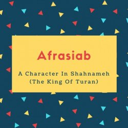 Afrasiab Name Meaning A Character In Shahnameh (The King Of Turan)