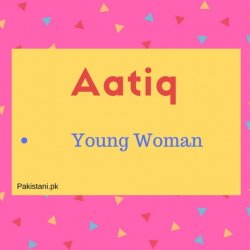 name Aatiq meaning Young Woman.