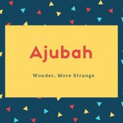 Ajubah Name Meaning Wonder, More Strange