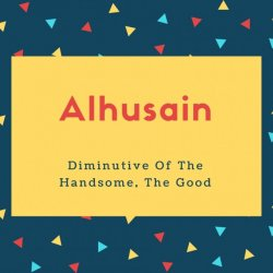 Alhusain Name Meaning Diminutive Of The Handsome, The Good
