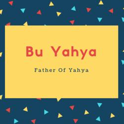 Bu Yahya Name Meaning Father Of Yahya