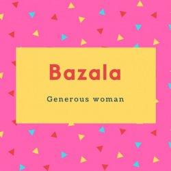 Bazala Name Meaning Generous woman