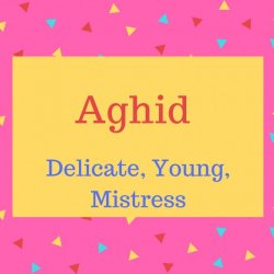 Aghid name meaning Delicate, Young, Mistress