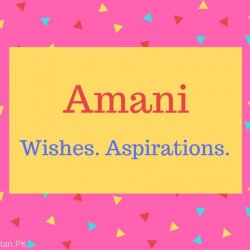 Amani Name Meaning Wishes. Aspirations.