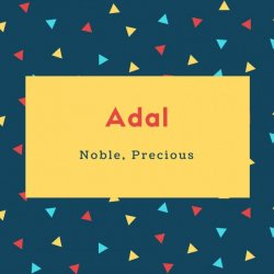 Adal Name Meaning Noble, Precious