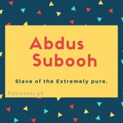 Abdus subooh name Slave of the Extremely pure..
