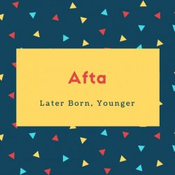Afta Name Meaning Later Born, Younger