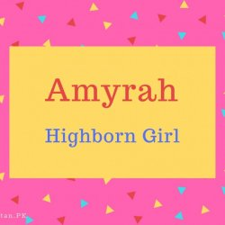Amyrah Name Meaning Highborn Girl