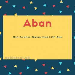 Aban name meaning Old Arabic Name Dual Of Abu.