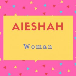 Aieshah Name Meaning Woman.