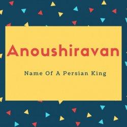 Anoushiravan Name Meaning Name Of A Persian King