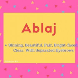 Ablaj Name Meaning Shining, Beautiful, Fair, Bright-faced, Clear, With Separated Eyebrows
