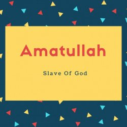 Amatullah Name Meaning Slave Of God