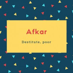 Afkar Name Meaning Destitute, poor
