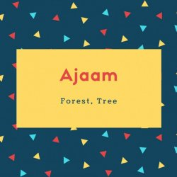 Ajaam Name Meaning Forest, Tree