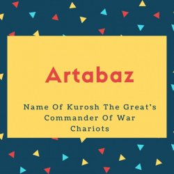 Artabaz Name Meaning Name Of Kurosh The Great's Commander Of War Chariots